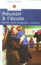 Couverture du livre « Réussir à l'école ; parents, élèves, enseignants... ensemble » de Philippe Theytaz aux éditions Saint Augustin