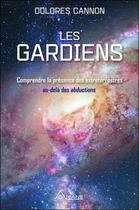 Couverture du livre « Les gardiens ; comprendre la presence des extraterrestres au-delà des abductions » de Dolores Cannon aux éditions Ariane