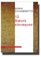 Couverture du livre « 12 soeurs slovaques » de Sonia Chiambretto aux éditions Inventaire Invention