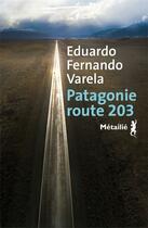 Couverture du livre « Patagonie, route 203 » de Eduardo Fernando Varela aux éditions Metailie