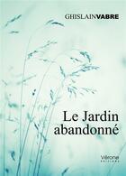Couverture du livre « Le jardin abandonné » de Ghislain Vabre aux éditions Verone