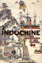 Couverture du livre « Indochine, des territoires et des hommes, 1856-1956 » de Collectif aux éditions Gallimard