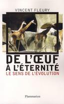 Couverture du livre « De l'oeuf à l'éternité ; le sens de l'évolution » de Vincent Fleury aux éditions Flammarion