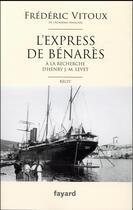 Couverture du livre « L'express de Bénarès » de Frederic Vitoux aux éditions Fayard