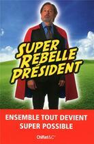 Couverture du livre « Super rebelle président » de Christophe Aleveque aux éditions Chiflet