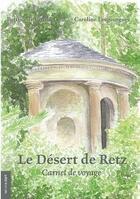 Couverture du livre « Le désert de Retz ; carnet de voyage » de Bettina De Cosnac et Caroline Lesgourgues aux éditions Le Livre D'art