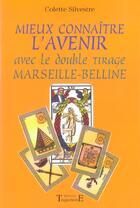 Couverture du livre « Mieux connaître l'avenir avec Marseille-Belline (édition 2005) » de Colette Silvestre aux éditions Trajectoire