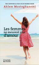 Couverture du livre « Les femmes ne meurent plus d'amour » de Ahlam Mosteghanemi aux éditions Hachette-antoine