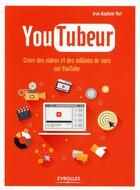 Couverture du livre « YouTubeur ; créer des vidéos et des millions de vues sur Youtube » de Jean-Baptiste Viet aux éditions Eyrolles