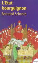 Couverture du livre « L'etat bourguignon, 1363-1477 » de Bertrand Schnerb aux éditions Tempus/perrin