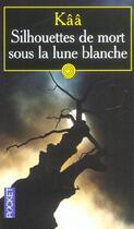 Couverture du livre « Silhouettes De Mort Sous La Lune Blanche » de Kaa aux éditions Pocket