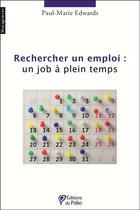 Couverture du livre « Rechercher un emploi : un job à plein temps » de Paul-Marie Edwards aux éditions Du Palio