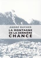 Couverture du livre « La montagne de la dernière chance » de Andre Bucher aux éditions Le Mot Et Le Reste