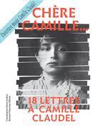 Couverture du livre « Chère Camille... 18 lettres à Camille Claudel » de Collectif aux éditions Bernard Chauveau