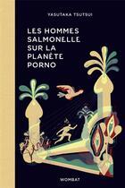 Couverture du livre « Les hommes salmonelle sur la planete porno » de Yasutaka Tsutsui aux éditions Wombat