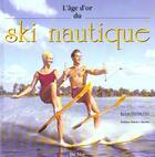 Couverture du livre « L'Age D'Or Du Ski Nautique » de Kevin Desmond aux éditions Du May