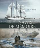 Couverture du livre « Navires de mémoire, les navires qui ont marqué l'histoire » de Guy Le Moing aux éditions L'ancre De Marine