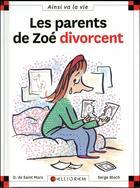 Couverture du livre « Les parents de Zoé divorcent » de Serge Bloch et Dominique De Saint-Mars aux éditions Calligram