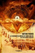 Couverture du livre « La derniere marche des dieux ; de l'Atlantide à Abydos » de Anton Parks aux éditions Pahana Books