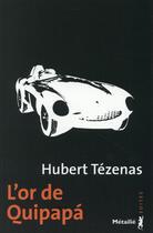Couverture du livre « L'or de Quipapà » de Hubert Tézenas aux éditions Metailie