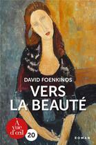Couverture du livre « Vers la beauté » de David Foenkinos aux éditions A Vue D'oeil