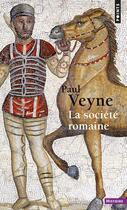 Couverture du livre « La société romaine » de Paul Veyne aux éditions Points