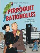Couverture du livre « Le perroquet des Batignolles t.1 ; l'énigmatique Monsieur Schmutz » de Michel Boujut et Jacques Tardi et Stanislas aux éditions Dargaud
