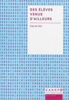 Couverture du livre « Des élèves venus d'ailleurs » de Cecile Goi aux éditions Reseau Canope