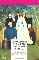 Couverture du livre « Le sacrement de mariage entre hier et demain » de Chauvet Lm aux éditions Atelier