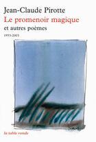 Couverture du livre « Le promenoir magique et autres poèmes ; 1953-2003 » de Jean-Claude Pirotte aux éditions Table Ronde
