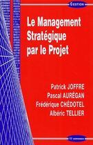 Couverture du livre « Le management stratégique par le projet » de Alberic Tellier et Patrick Joffre et Pascal Auregan et Frederique Chedotel aux éditions Economica