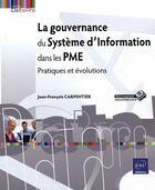 Couverture du livre « La gouvernance du système d'information dans les PME ; pratiques et évolutions » de Jean-Francois Carpentier aux éditions Eni