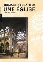 Couverture du livre « Comment regarder une église » de Armelle Le Gendre aux éditions Hazan