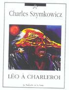Couverture du livre « Leo A Charleroi » de Charles Szymkowicz aux éditions La Memoire Et La Mer