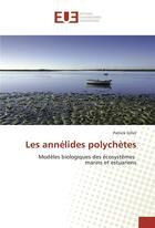 Couverture du livre « Les annelides polychetes » de Patrick Gillet aux éditions Editions Universitaires Europeennes