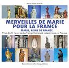 Couverture du livre « Merveilles de Marie pour la France ; Marie, reine de France » de Marie-Andree Rinck aux éditions R.a. Image