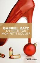 Couverture du livre « N'oublie pas mon petit soulier » de Gabriel Katz aux éditions Editions Du Masque