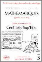 Couverture du livre « Problèmes corrigés de mathématiques centrale/sup'elec eitpe t.5 (1990-1992) » de Jean-Herve Cohen aux éditions Ellipses Marketing