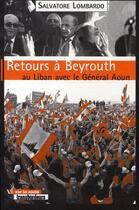 Couverture du livre « Retours à beyrouth ; au liban avec le général aoun » de Salvatore Lombardo aux éditions Transbordeurs
