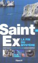 Couverture du livre « Saint Ex, La Fin Du Mystere » de Philippe Castellano et Herve Vaudoit et Alexis Rosenfeld aux éditions Filipacchi