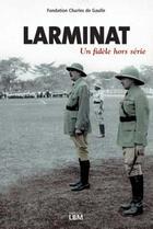 Couverture du livre « Larminat ; un fidèle hors série » de Fondation Cdg aux éditions Lbm