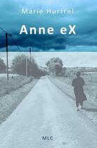 Couverture du livre « Anne ex » de Marie Hurtrel aux éditions Hurtrel