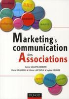Couverture du livre « Marketing et communication des associations » de Sophie Rieunier et Karine Gallopel-Morvan et Pierre Birambeau et Fabrice Larceneux aux éditions Dunod