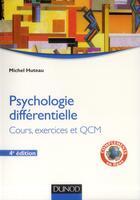 Couverture du livre « Psychologie différentielle ; cours, exercices et QCM (4e édition) » de Michel Huteau aux éditions Dunod