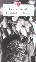 Couverture du livre « La mort du roi Tsongor » de Laurent Gaudé aux éditions Lgf