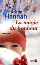 Couverture du livre « La magie du bonheur » de Kristin Hannah aux éditions Presses De La Cite