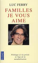 Couverture du livre « Familles, je vous aime » de Luc Ferry aux éditions Pocket