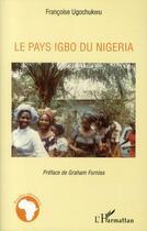 Couverture du livre « Le pays Igbo du Nigéria » de Francoise Ugochukwu aux éditions L'harmattan