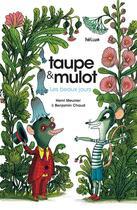 Couverture du livre « Taupe et mulot t.1 ; les beaux jours » de Benjamin Chaud et Henri Meunier aux éditions Helium