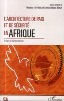 Couverture du livre « L'architecture de paix et de sécurité en Afrique ; bilan et perspectives » de Matthieu Fau-Nougaret et Luc Marius Ibriga aux éditions L'harmattan